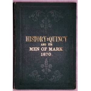 History of Quincy, and Its Men of Mark, or Facts and Figures Exhibiting Its Advantages and Resources, Manufactures and Commerce Redmond, Pat. H. [Goo