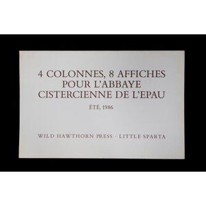 4 COLONNES, 8 AFFICHES POUR L ABBAYE CISTERCIENNE DE L EPAU ÉTÉ, 1986, WILD HAWTHORN PRESS · LITTLE SPARTA 4 COLUMNS, 8 POSTERS FOR THE CISTERCIAN AB