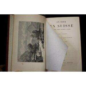 Un tour en Suisse. Histoire, science, monuments, paysages DUVERNEY Jacques GIRARDERT Karl [ ] [Hardcover]