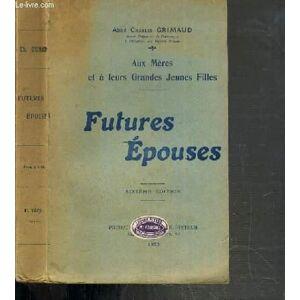 FUTURES EPOUSES / AUX MERES ET A LEURS GRANDES JEUNES FILLES - 6ème EDITION GRIMAUD CHARLES ABBE [Near Fine] [Softcover]