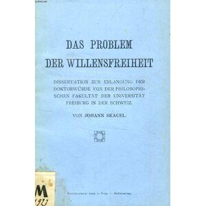 DAS PROBLEM DER WILLENSFREIHEIT (DISSERTATION) SKACEL JOHANN [Near Fine] [Softcover]