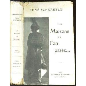 LES MAISONS OU L'ON PASSE. SCHWAEBLE RENE [Near Fine] [Softcover]