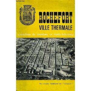 ROCHEFORT VILLE THERMALE - CARREFOUR DU TOURISME EN AUNIS SAINTONGE. MARTEAU CHARLES DIT CHAMART [Near Fine] [Softcover]