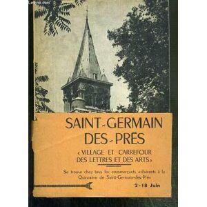 SAINT-GERMAIN-DES-PRES - CARREFOUR DES LETTRES ET DES ARTS - HISTORIQUES DU QUATIER - SES VIEUX HOTELS - SES MONUMENTS - SES CELEBRITES - SES RUES. C