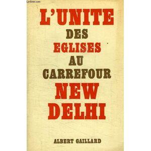 L'UNITE DES EGLISES AU CARREFOUR NEW-DELHI GAILLARD ALBERT [Near Fine] [Softcover]