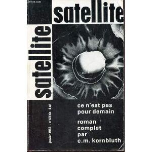 SATELLITE - JANVIER 162 / CE N'EST PAS POUR DEMAIN (roman complet) KORNBLUTH C.M. [Near Fine] [Softcover]