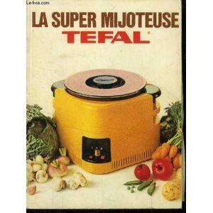 Tefal La super mijoteuse TEFAL / De Slow cooker Tefal Gérard Jacqueline [Near Fine] [Softcover]