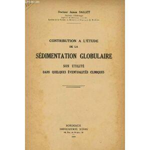 CONTRIBUTION A L'ETUDE DE LA SEDIMENTATION GLOBULAIRE - SON UTILITE DANS QUELQUES EVENTUALITES CLINIQUES DOCTEUR JAMES SALLET [Near Fine] [Softcover]