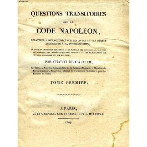 QUESTIONS TRANSITOIRES SUR LE CODE NAPOLEON, RELATIVES A SON AUTORITE SUR LES ACTES ET LES DROITS ANTERIEURS A SA PROMULGATION, 2 TOMES CHABOT DE L'A