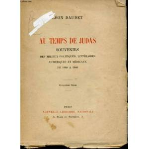 AU TEMPS DE JUDAS. SOUVENIRS DES MILIEUX LITTERAIRES, POLITIQUES, ARTISTIQUES ET MEDICAUX DE 1880 A 1908. CINQUIEME SERIE DAUDET LEON [Near Fine] [So