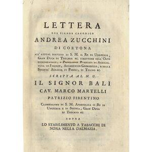 Lettera del signor canonico Andrea Zucchini di Cortona [.] scritta al n.u. il signor Bali cav. Marco Martelli patrizio firentino [sic] [.] sopra lo s