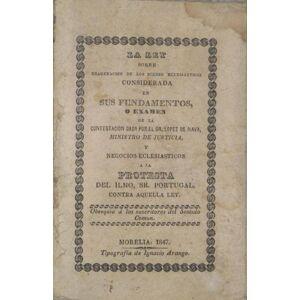 La Ley Sobre Enagenacion De Los Bienes Eclesiasticos Considerada En Sus Fundamentos, o Examen De La Contestacion Dada Por El SR. Lopez De Nava, Minis