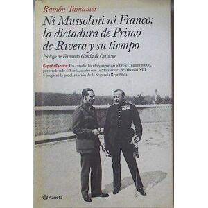 Ni Mussolini ni Franco : la dictadura de Primo de Rivera y su tiempo, Tamames, Ramón (1933- ) [ ] [Hardcover]
