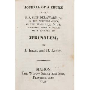 Journal of a Cruize in the U.S. Ship Delaware 74, in the Mediterranean, in the Years 1833 & 34, together with a sketch of a journey to Jerusalem ISRA