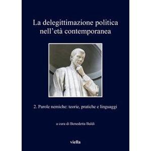 La delegittimazione politica nell'età contemporanea 2. Parole nemiche: teorie, pratiche e linguaggi Various [As New] [Softcover]