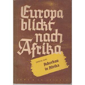 Ackerbau in Afrika (= Europa blickt nach Arfrika) Mai, Erwin - Erwin Barth von Wehrenalp (Hrsg.): [ ] [Softcover]
