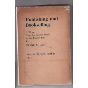 Publishing and Bookselling: A History from the Earliest Times to the Present Day Frank Mumby [Very Good] [Hardcover]