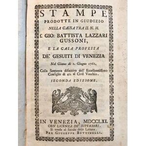 Stampe prodotte in giudizio nella causa tra il N.H. f. Gio. Battista Lazzari Gussoni, e la casa professa de' Gesuiti di Venezia. [-Notizie sin qui pe