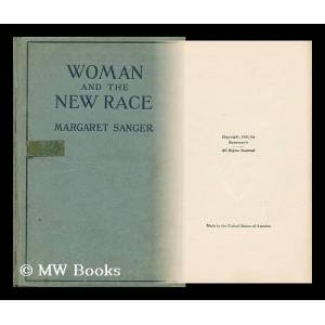 Woman and the New Race / by Margaret Sanger, with a Preface by Havelock Ellis Sanger, Margaret [ ] [Hardcover]