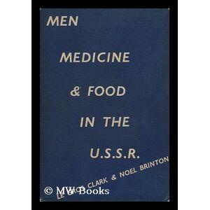 Men, Medicine and Food in the U. S. S. R. / by F. Le Gros Clark, B. A. , and L. Noel Brinton, B.A. Clark, F. Le Gros. L. Noel Brinton [ ] [Softcover]