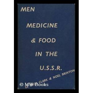 Men, Medicine and Food in the U. S. S. R. / by F. Le Gros Clark, B. A. , and L. Noel Brinton, B.A. Clark, F. Le Gros. L. Noel Brinton [ ] [Softcover]