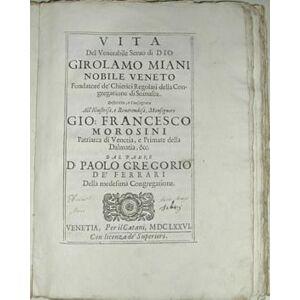 Vita del Venerabile Servo di Dio Girolamo Miani Nobile Veneto Fodatore de' Chierici Regolari della Congregazione Somasca. Descritta e Consagrata all'