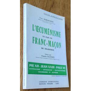 L'oecuménisme vu par un franc-maçon de tradition. Pie XII - Jean XXIII - Paul VI - Catholicisme - Orthodoxie - Protestantisme - Bouddhisme et Judaïsm