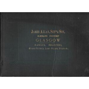 James Allan, Senr & Son, Elmbank Foundry, Port Dundas, Glasgow. JAMES ALLAN, SENR & SON. [ ] [Hardcover]
