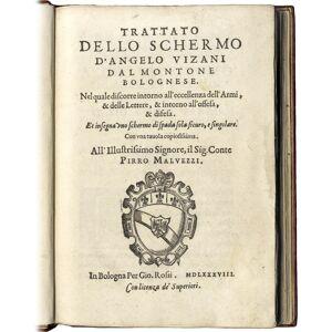 Trattato dello Schermo.nel quale si discorre intorno all'eccelenza dell'Armi, e delle Lettere, e intorno all'offesa, e difesa. VIZANI, Angelo. [ ] [H