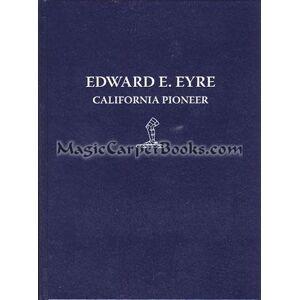 Pioneer Edward E. Eyre: California Pioneer Daley, Andria S.; Farquhar, Peter (Editor) [Very Good]