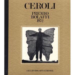 Mario Ceroli. Premio Bolaffi 1972 CEROLI, Mario (Castel Frentano, 1938) [ ] [Hardcover]