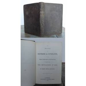 The Book of Doctrine & Covenants, of the Church of Jesus Christ of Latter-Day Saints; selected from the Revelations of God. By Joseph Smith President