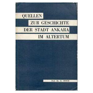 Quellen zur Geschichte der Stadt Ankara im Altertum. Bosch, Clemens Emin: [ ] [Hardcover]