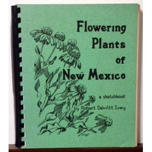 FLOWERING PLANTS OF NEW MEXICO: A SKETCHBOOK [SIGNED] Robert Dewitt Ivey [Very Good] [Softcover]