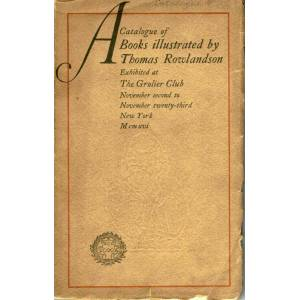 A Catalogue of Books illustrated by Thomas Rowlandson; Exhibited at The Grolier Club November second to November twenty-third Rowlandson, Thomas [ ]
