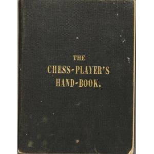 The chess-player's hand-book; containing a full account of the game of chess, and the best mode of playing it   [ ] [Hardcover]