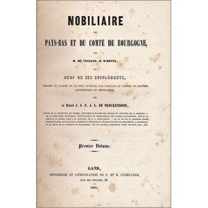 Nobiliaire des Pays-Bas et du comté de Bourgogne, et neuf de ses suppléments, rédigés et classés en un seul ouvrage, par familles et d'après un systè