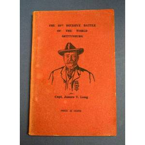 The 16TH DECISIVE BATTLE Of The WORLD-- GETTYSBURG [Civil War]. Long, Capt. James T. [ ] [Softcover]