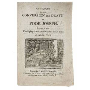 An ACCOUNT Of The CONVERSION And DEATH Of POOR JOSEPH.; To Which is Added, The Dying Christian's Address to his Soul. By Alex. Pope [Chapbook]. Pope,