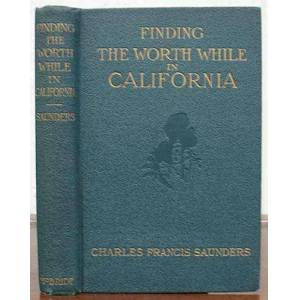 FINDING The WORTH WHILE In CALIFORNIA Saunders, Charles Francis [ ] [Hardcover]