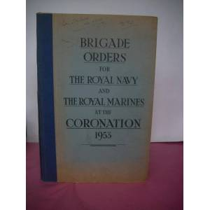 BRIGADE ORDERS FOR THE ROYAL NAVY AND THE ROYAL MARINES AT THE CORONATION 1953 Durnford-Slater, Rear Admiral L. F. (Flag Officer Naval Brigade) [Very