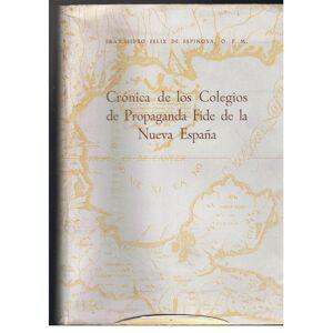 CRÓNICA DE LOS COLEGIÓS DE PROPAGANDA FIDE DE LA NUEVA ESPAÑA Felix de Espinosa. Fray Isidro, [ ] [Softcover]