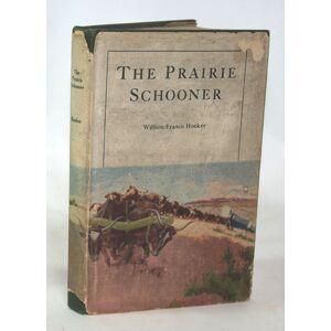 The Prairie Schooner William Francis Hooker [ ] [Hardcover]