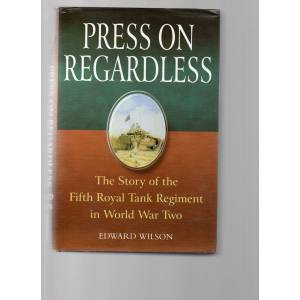 'Press on Regardless'. The Story of the Fifth Royal Tank Regiment in World War Two. Edward Wilson [Very Good] [Hardcover]