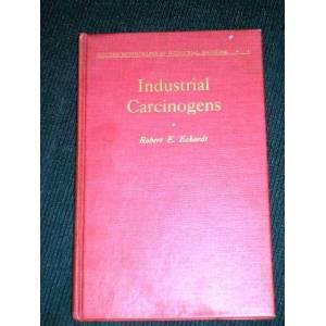Industrial Carcinogens (Modern Monographs in Industrial Medicine) Eckardt, Robert E. [Very Good] [Hardcover]