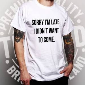 Tim And Ted (XXL, Dark Grey) Novelty T Shirt Sorry I'm Late, I Didn't Want To Come Mean Rude