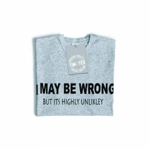 Tim And Ted (M, Dark Grey) Novelty Long Sleeve I May Be Wrong But Its Highly Unlikley Slogan