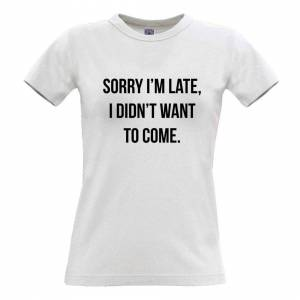 Tim And Ted (M, White) Novelty Womens TShirt Sorry I'm Late, I Didn't Want To Come Mean Rude