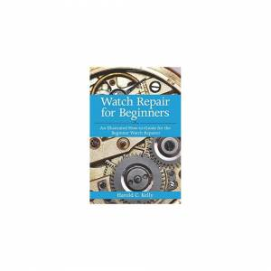 Unbranded Watch Repair For Beginners: An Illustrated How-to-Guide for the Beginner Watch R