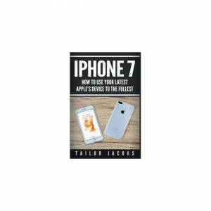 Unbranded iPhone 7: How to use your latest Apple's device to the fullest (manual,user guid